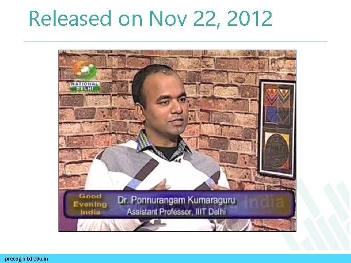 Released on Nov 22, 2012 precog. iiitd. edu. in