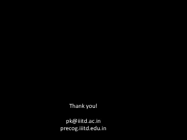 Thank you! pk@iiitd. ac. in precog. iiitd. edu. in