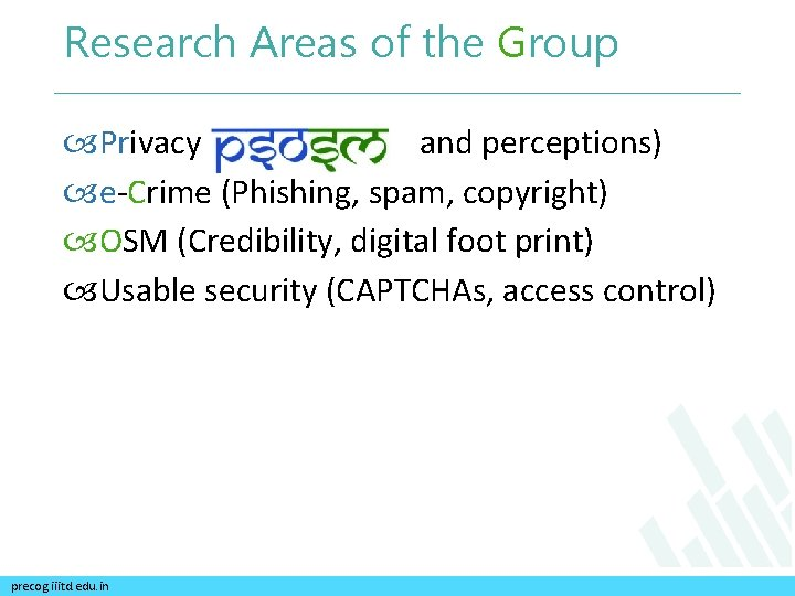 Research Areas of the Group Privacy ( and perceptions) e-Crime (Phishing, spam, copyright) OSM