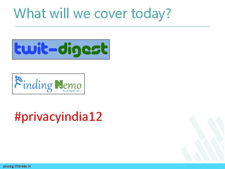 What will we cover today? #privacyindia 12 precog. iiitd. edu. in