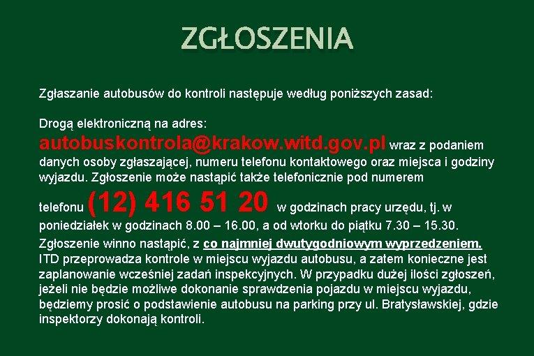 ZGŁOSZENIA Zgłaszanie autobusów do kontroli następuje według poniższych zasad: Drogą elektroniczną na adres: autobuskontrola@krakow.