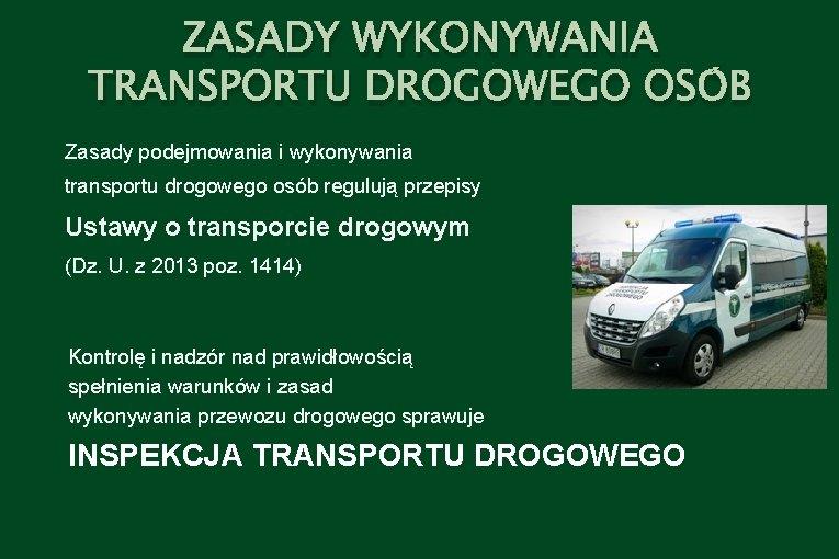 ZASADY WYKONYWANIA TRANSPORTU DROGOWEGO OSÓB Zasady podejmowania i wykonywania transportu drogowego osób regulują przepisy