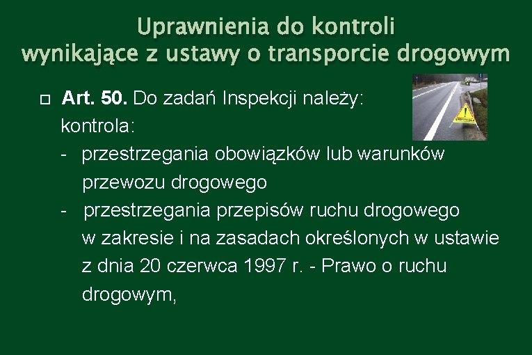 Uprawnienia do kontroli wynikające z ustawy o transporcie drogowym Art. 50. Do zadań Inspekcji