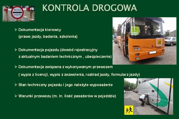 KONTROLA DROGOWA Ø Dokumentacja kierowcy (prawo jazdy, badania, szkolenia) Ø Dokumentacja pojazdu (dowód rejestracyjny