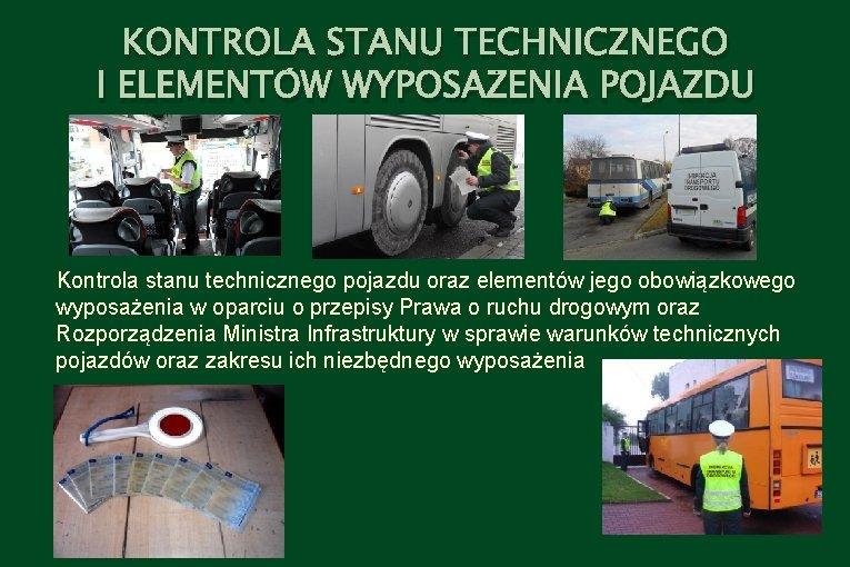 KONTROLA STANU TECHNICZNEGO I ELEMENTÓW WYPOSAŻENIA POJAZDU Kontrola stanu technicznego pojazdu oraz elementów