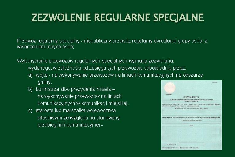 ZEZWOLENIE REGULARNE SPECJALNE Przewóz regularny specjalny - niepubliczny przewóz regularny określonej grupy osób, z
