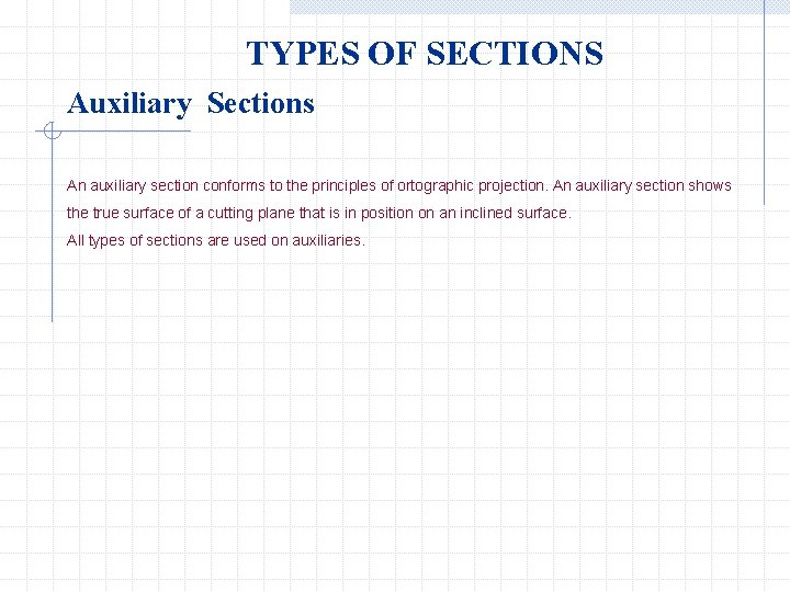 TYPES OF SECTIONS Auxiliary Sections An auxiliary section conforms to the principles of ortographic