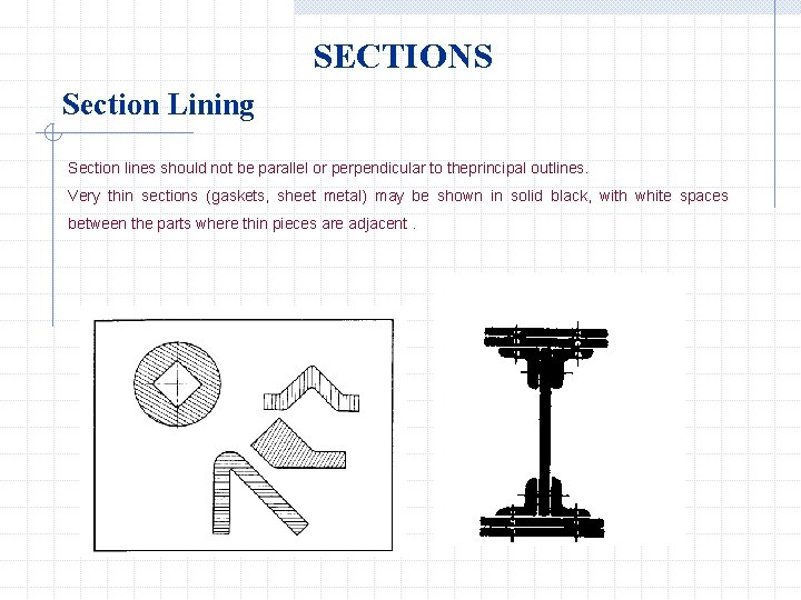 SECTIONS Section Lining Section lines should not be parallel or perpendicular to theprincipal outlines.