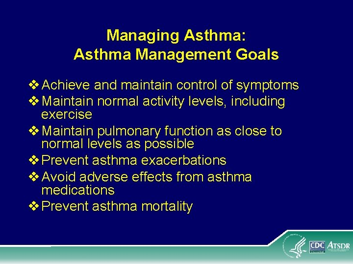 Managing Asthma: Asthma Management Goals v Achieve and maintain control of symptoms v Maintain