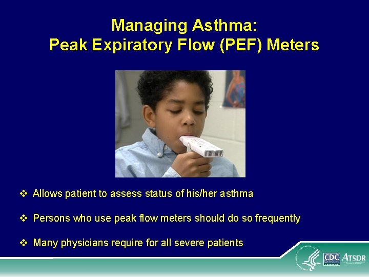 Managing Asthma: Peak Expiratory Flow (PEF) Meters v Allows patient to assess status of