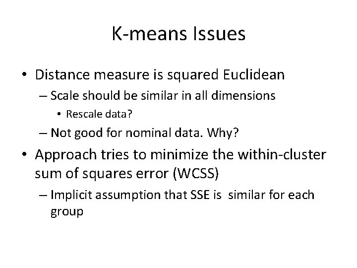 K-means Issues • Distance measure is squared Euclidean – Scale should be similar in