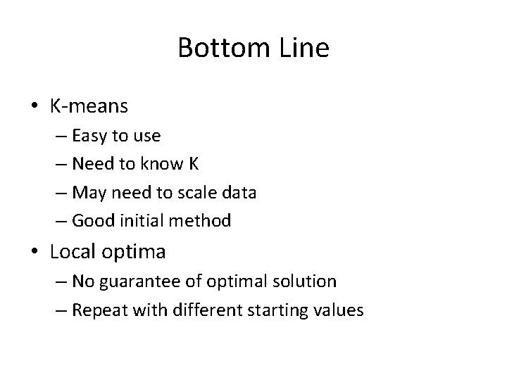 Bottom Line • K-means – Easy to use – Need to know K –