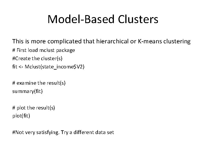 Model-Based Clusters This is more complicated that hierarchical or K-means clustering # First load