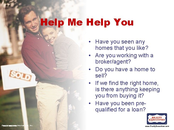 Help Me Help You • Have you seen any homes that you like? •