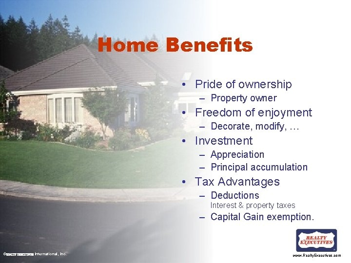Home Benefits • Pride of ownership – Property owner • Freedom of enjoyment –