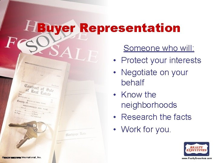 Buyer Representation • • • ©REALTY EXECUTIVES International, Inc. Someone who will: Protect your