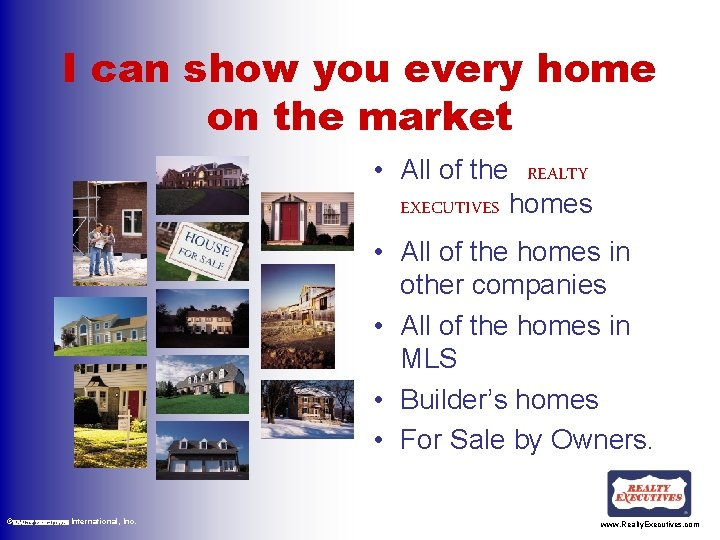 I can show you every home on the market • All of the REALTY