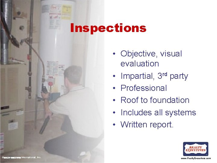 Inspections • Objective, visual evaluation • Impartial, 3 rd party • Professional • Roof