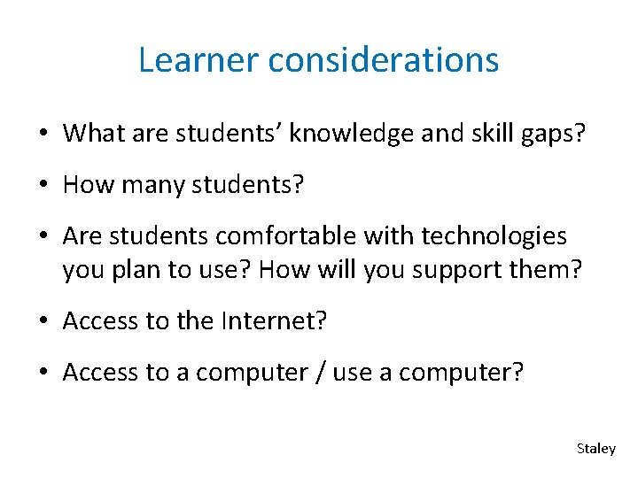 Learner considerations • What are students' knowledge and skill gaps? • How many students?