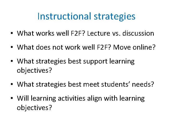 Instructional strategies • What works well F 2 F? Lecture vs. discussion • What