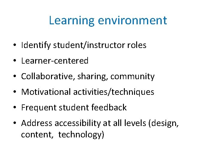 Learning environment • Identify student/instructor roles • Learner-centered • Collaborative, sharing, community • Motivational
