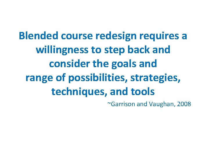 Blended course redesign requires a willingness to step back and consider the goals and