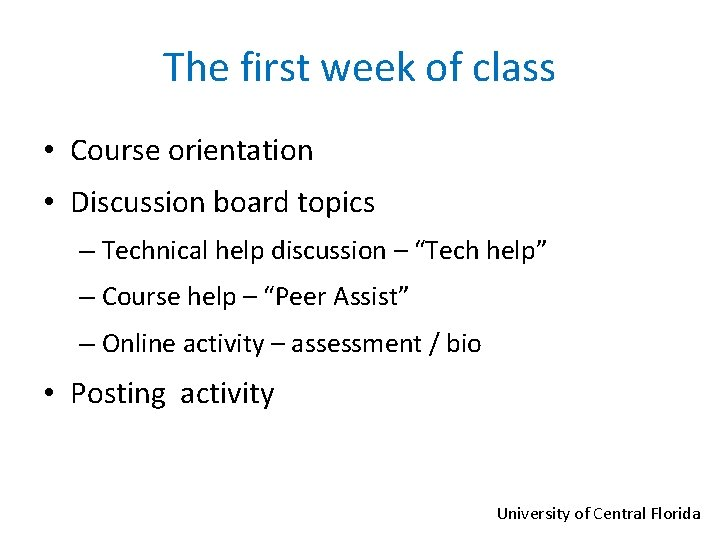 The first week of class • Course orientation • Discussion board topics – Technical