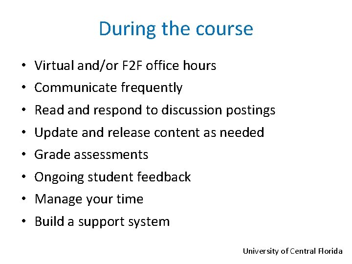 During the course • • Virtual and/or F 2 F office hours Communicate frequently