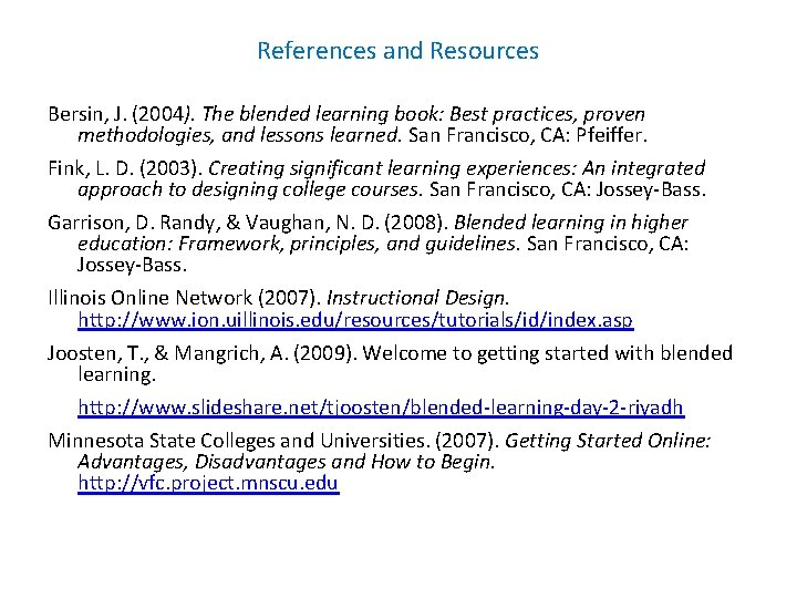 References and Resources Bersin, J. (2004). The blended learning book: Best practices, proven methodologies,