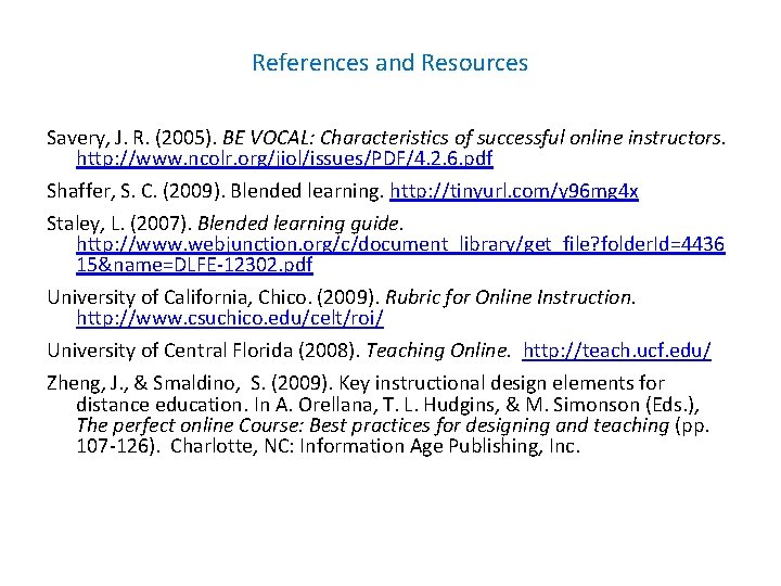 References and Resources Savery, J. R. (2005). BE VOCAL: Characteristics of successful online instructors.