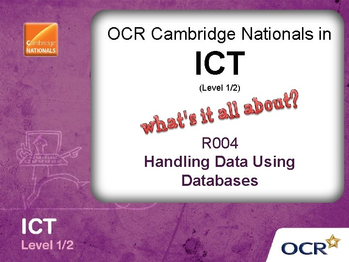 OCR Cambridge Nationals in ICT (Level 1/2) R 004 Handling Data Using Databases