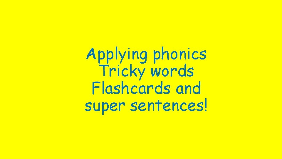 Applying phonics Tricky words Flashcards and super sentences!