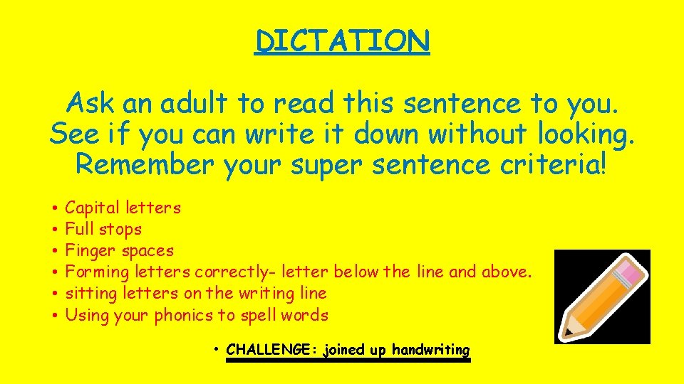 DICTATION Ask an adult to read this sentence to you. See if you can