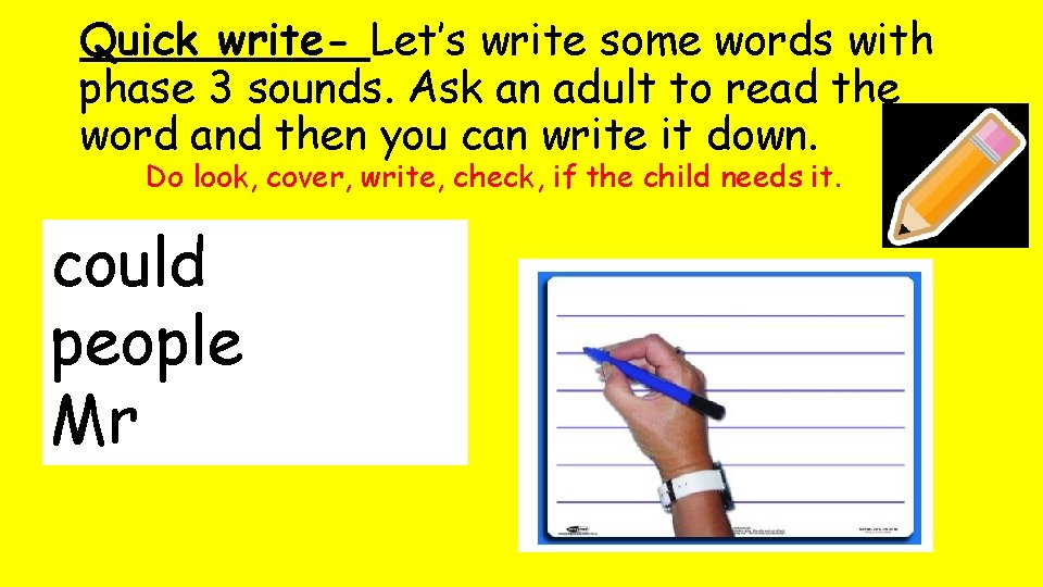 Quick write- Let's write some words with phase 3 sounds. Ask an adult to