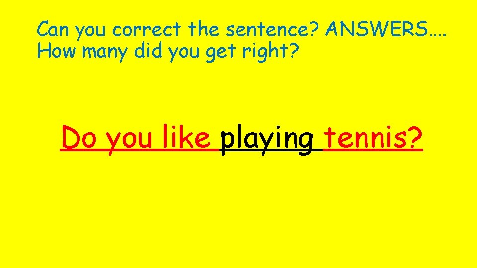 Can you correct the sentence? ANSWERS…. How many did you get right? Do you
