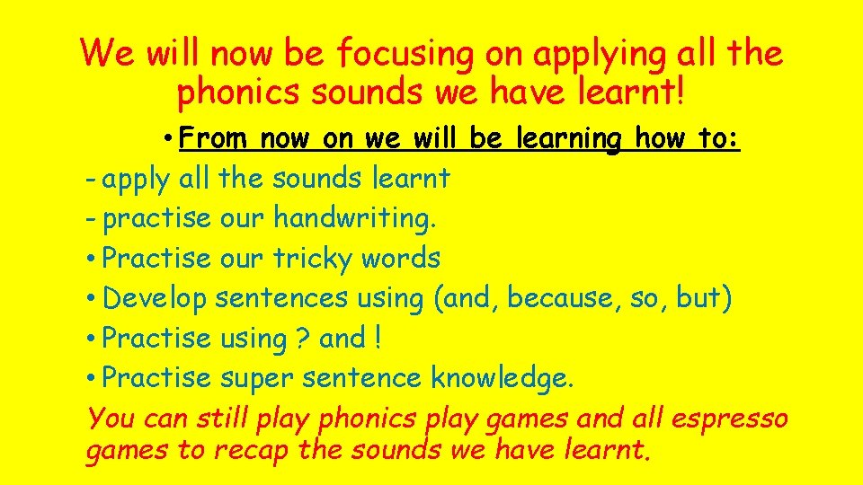 We will now be focusing on applying all the phonics sounds we have learnt!