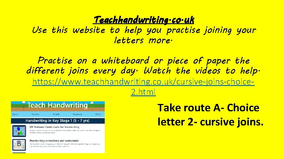 Teachhandwriting. co. uk Use this website to help you practise joining your letters more.