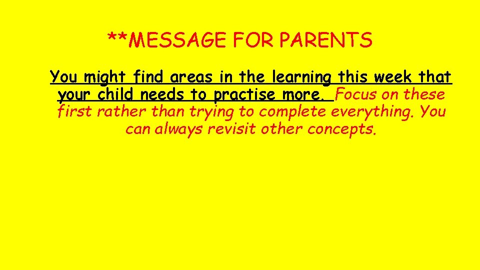 **MESSAGE FOR PARENTS You might find areas in the learning this week that your