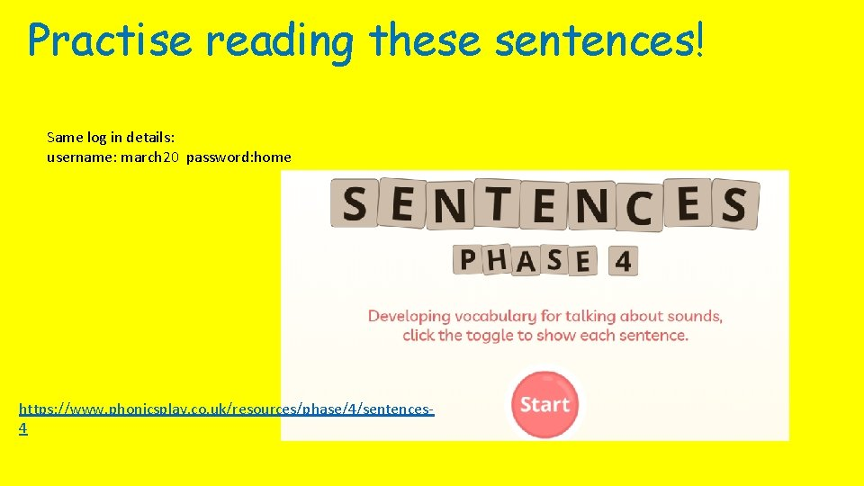 Practise reading these sentences! Same log in details: username: march 20 password: home https: