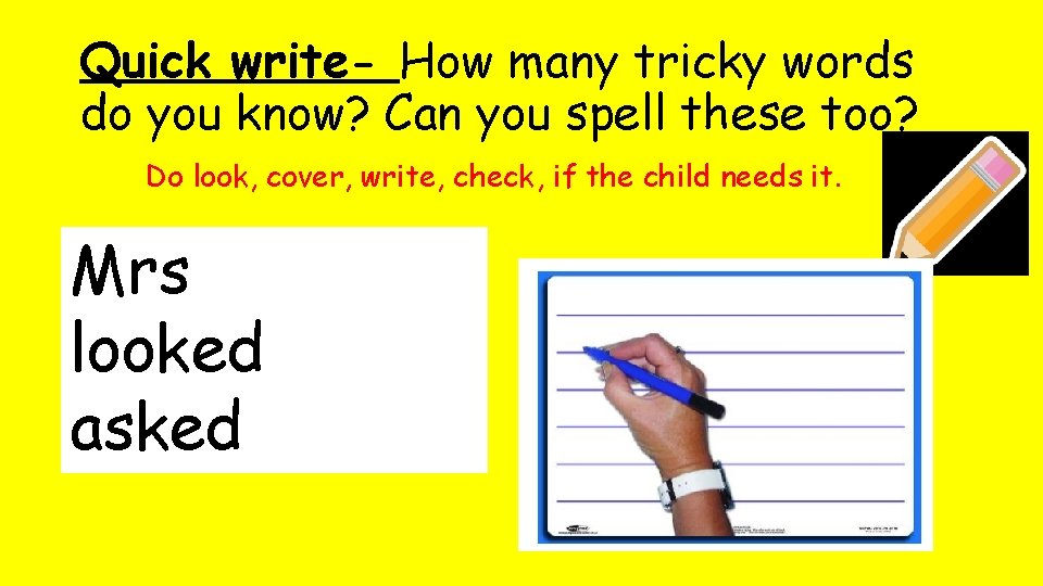 Quick write- How many tricky words do you know? Can you spell these too?
