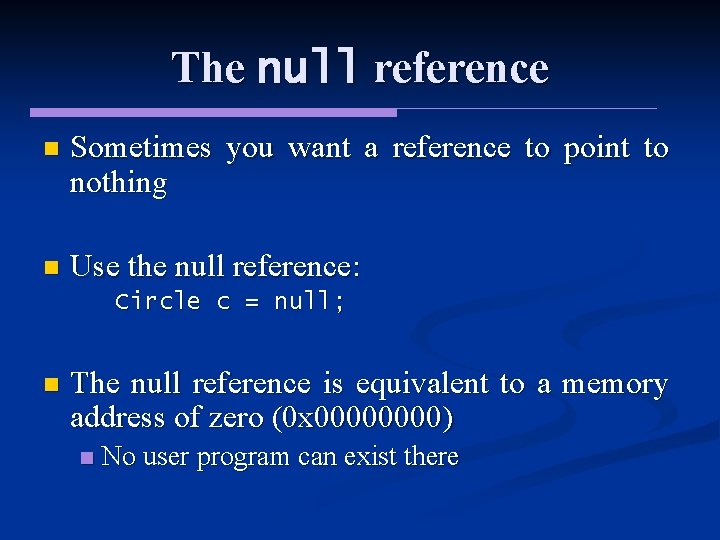 The null reference n Sometimes you want a reference to point to nothing n