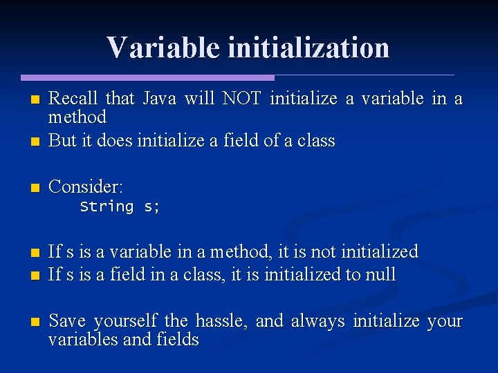 Variable initialization n Recall that Java will NOT initialize a variable in a method