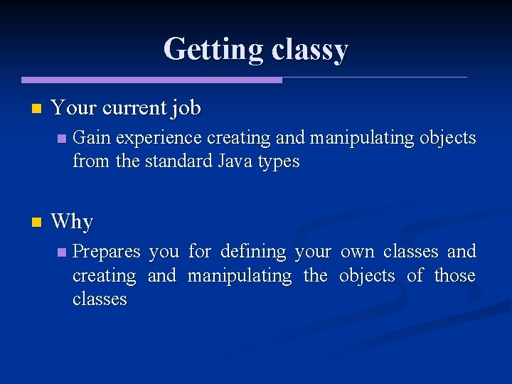 Getting classy n Your current job n n Gain experience creating and manipulating objects
