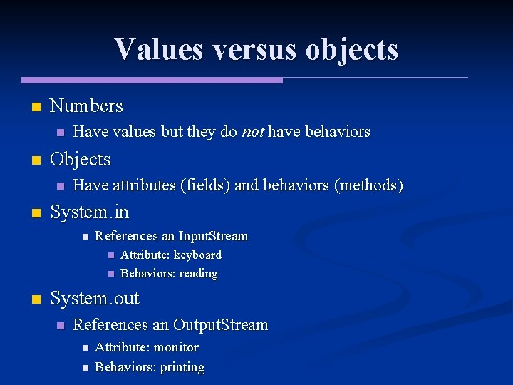 Values versus objects n Numbers n n Objects n n Have values but they