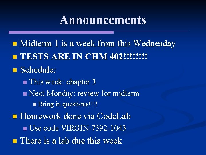 Announcements Midterm 1 is a week from this Wednesday n TESTS ARE IN CHM