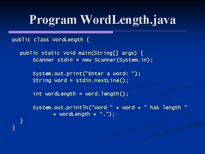 Program Word. Length. java public class Word. Length { public static void main(String[] args)