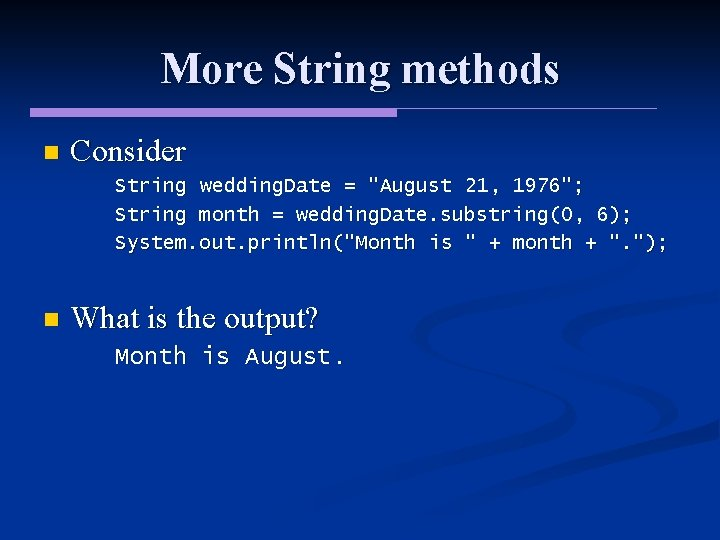 "More String methods n Consider String wedding. Date = ""August 21, 1976""; String month"