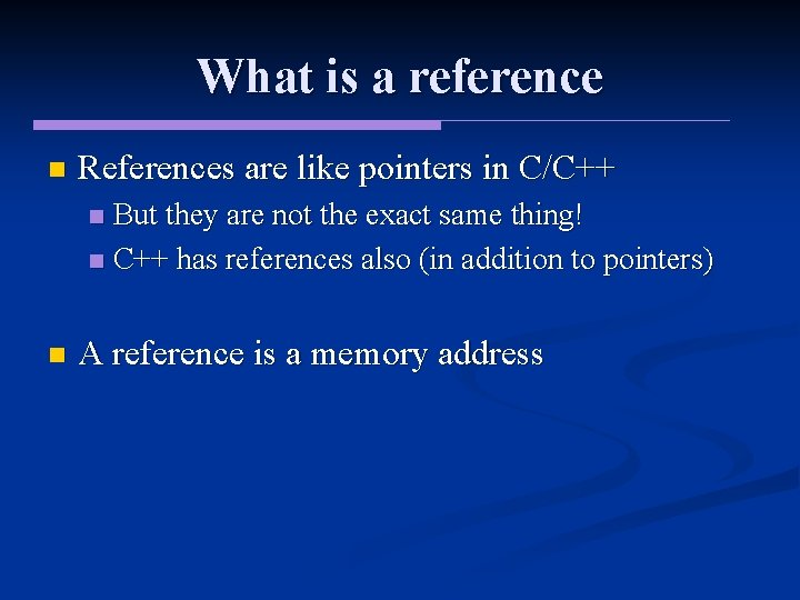 What is a reference n References are like pointers in C/C++ But they are