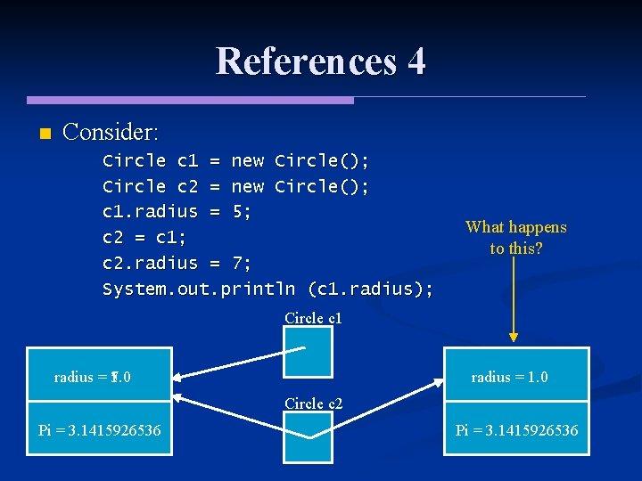 References 4 n Consider: Circle c 1 = new Circle(); Circle c 2 =