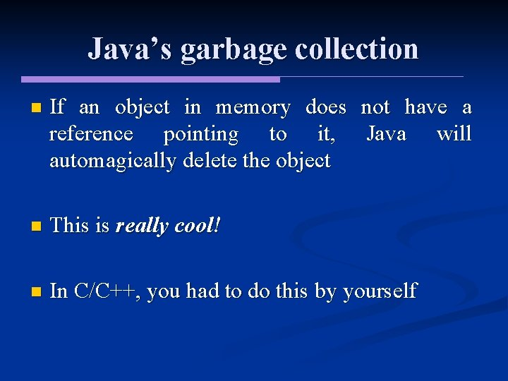 Java's garbage collection n If an object in memory does not have a reference